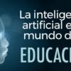 La Inteligencia artificial y el Big data, ¿pueden mejorar la educación?